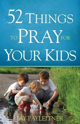 52 Things to Pray for Your Kids - eBook  -     By: Jay Payleitner