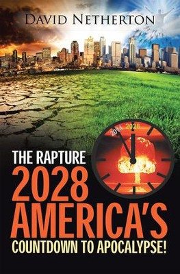 The Rapture 2028: Americas Countdown to Apocalypse! - eBook  -     By: David Netherton