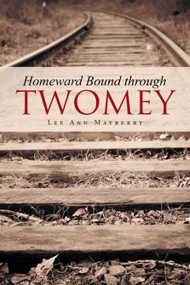 Homeward Bound through Twomey - eBook  -     By: Lee Mayberry