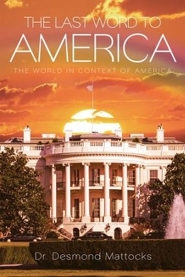 The Last Word To America: The World in Context of America - eBook  -     By: Desmond Mattocks