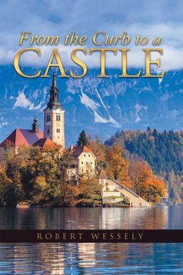 From the Curb to a Castle - eBook  -     By: Robert Wessely