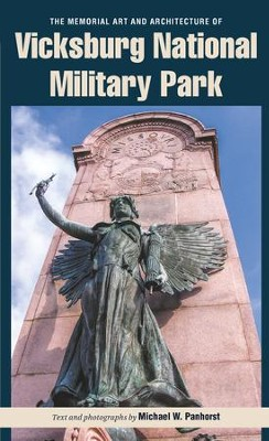 The Memorial Art and Architecture of Vicksburg National Military Park: The Memorial Art and Architecture of Vicksburg National Military Park - eBook  -     By: Michael W. Panhorst