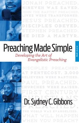 Preaching Made Simple: Developing the Art of Evangelistic Preaching - eBook  -     By: Sydney Gibbons