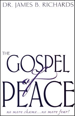 The Gospel of Peace: No More Shame...No More Fear!  -     By: Dr. James B. Richards
