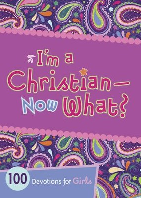 I'm a Christian-Now What?: 100 Devotions for Girls - eBook  -     By: Andrea Denton