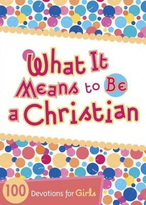 What It Means to Be a Christian: 100 Devotions for Girls - eBook  -     By: Andrea Denton