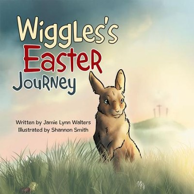 Wiggless Easter Journey - eBook  -     By: Jamie Lynn Walters     Illustrated By: Sharon Smith