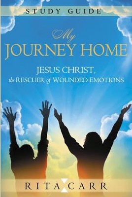 My Journey Home Study Guide: Jesus Christ, the Rescuer of Wounded Emotions - eBook  -     By: Rita Carr