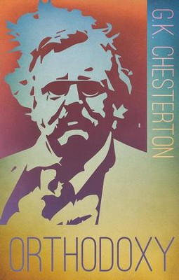 Orthodoxy  -     By: G.K. Chesterton