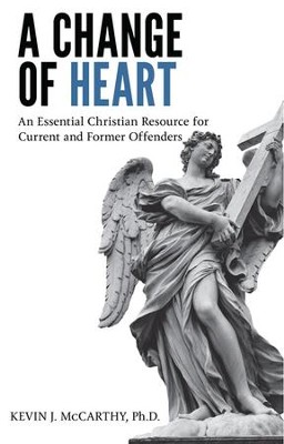 A Change of Heart: An Essential Christian Resource for Current and Former Offenders - eBook  -     By: Kevin J. McCarthy