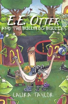 E.E. Otter and the Bullfrog Bullies - eBook  -     By: Laura Taylor