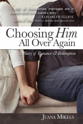 Choosing Him All Over Again: A Story of Romance and Redemption - eBook  -     By: Juana Mikels