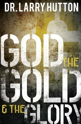 God, the Gold, and the Glory: Glorifying God Through Personal Increase - eBook  -     By: Dr. Larry Hutton