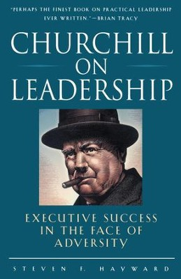Churchill on Leadership: Executive Success in the Face of Adversity - eBook  -     By: Steven F. Hayward