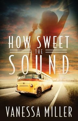 How Sweet The Sound, How Sweet the Sound Series #1   -     By: Vanessa Miller