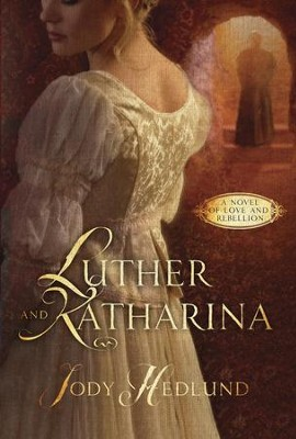 Luther and Katharina: A Novel of Love and Rebellion - eBook  -     By: Jody Hedlund