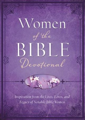 Women of the Bible Devotional: Inspiration from the Lives, Loves, and Legacy of Notable Bible Women - eBook  -