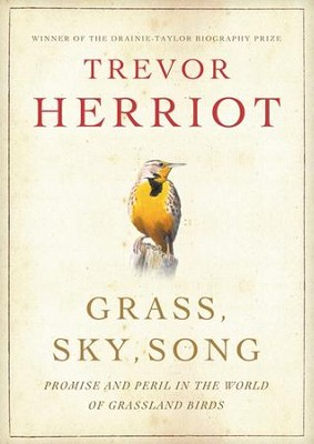 Grass, Sky, Song: Promise and Peril in the World of Grassland Birds - eBook  -     By: Trevor Herriot