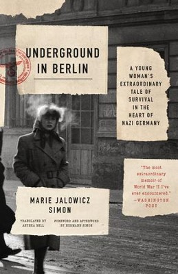 Underground in Berlin: A Young Woman's Extraordinary Tale of Survival in the Heart of Nazi Germany - eBook  -     Translated By: Anthea Bell     By: Marie Jalowicz Simon, Hermann Simon