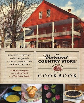 The Vermont Country Store Cookbook: Recipes, History, and Lore from the Classic American General Store - eBook  -     By: Andrea Diehl, Ellen Ecker Ogden