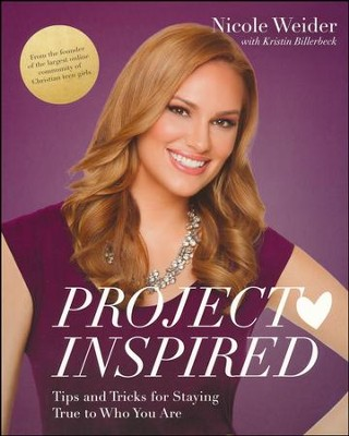 Project Inspired: Tips and Tricks for Staying True to Who You Are  -     By: Nicole Weider