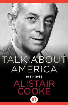 Talk About America: 1951-1968 - eBook  -     By: Alistair Cooke