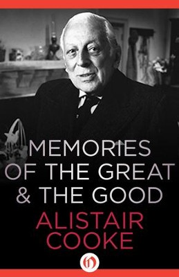 Memories of the Great & the Good - eBook  -     By: Alistair Cooke