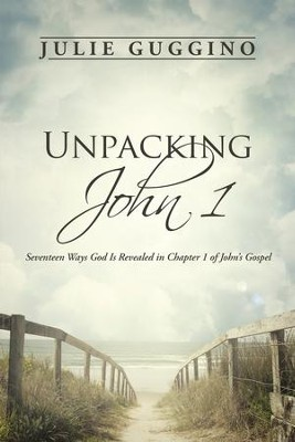 Unpacking John 1: Seventeen Ways God Is Revealed in Chapter 1 of Johns Gospel - eBook  -     By: Julie Guggino