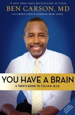 You Have a Brain: A Teen's Guide to T.H.I.N.K. B.I.G.  -     By: Ben Carson M.D., Gregg Lewis