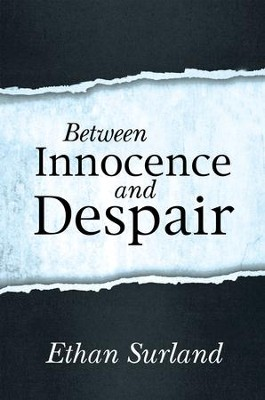 Between Innocence and Despair - eBook  -     By: Ethan Surland