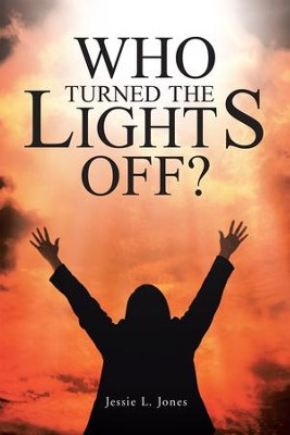 Who Turned The Lights Off? - eBook  -     By: Jessie L. Jones
