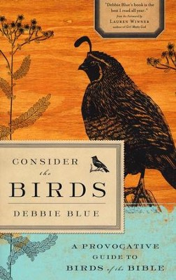 Consider the Birds: A Provocative Guide to the Birds of the Bible  -     By: Debbie Blue