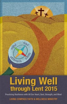 Living Well through Lent 2015: Practicing Resilience with All Our Heart, Soul, Strength, and Mind - eBook  -     By: Living Compass Faith & Wellness Ministry
