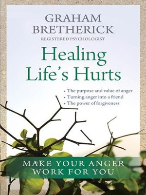 Healing Life's Hurts: Make your anger work for you - eBook  -     By: Graham Bretherick