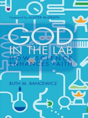God in the Lab: How science enhances faith - eBook  -     By: Ruth M. Bancewicz