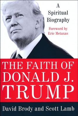 The Faith of Donald J. Trump  -     By: David Brody, Scott Lamb