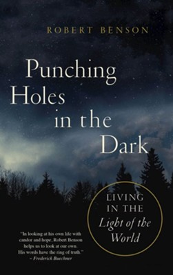 Punching Holes in the Dark: Living in the Light of the World  -     By: Robert Benson