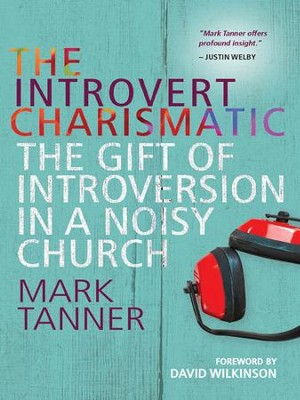 The Introvert Charismatic: The gift of introversion in a noisy church - eBook  -     By: Mark Tanner