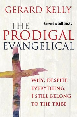 The Prodigal Evangelical: Why, despite everything, I still belong to the tribe - eBook  -     By: Gerard Kelly