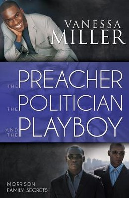 The Preacher, the Politician, and the Playboy, Morrison Family Secrets Series #2  -     By: Vanessa Miller