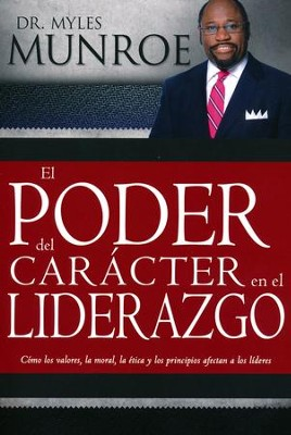 El Poder del Carácter en el Liderazgo  (The Power of Character in Leadership)  -     By: Myles Munroe