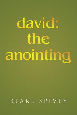 david: the anointing - eBook  -     By: Blake Spivey