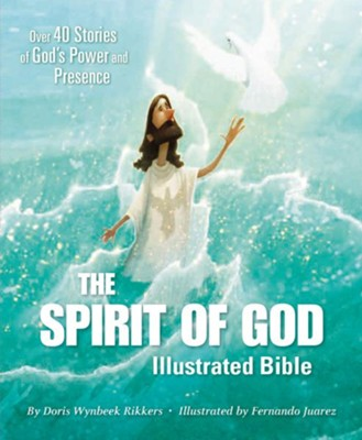 The Spirit of God Illustrated Bible: Over 40 Stories of God's Power and Presence  -     By: Doris Wynbeek Rikkers     Illustrated By: Fernado Juarez