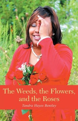 The Weeds, the Flowers, and the Roses - eBook  -     By: Tandra Bentley