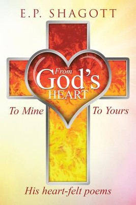 From God's Heart, To Mine, To Yours - eBook  -     By: E.P. Shagott
