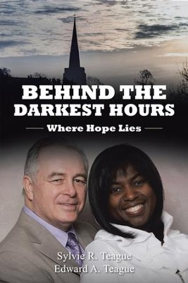 Behind the Darkest Hours: Where Hope Lies - eBook  -     By: Sylvie R. Teague, Edward A. Teague