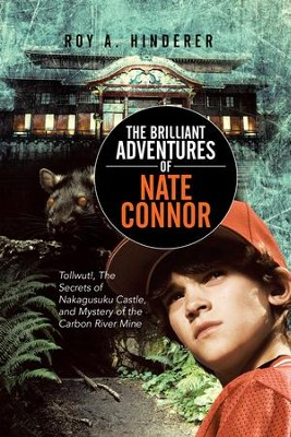 The Brilliant Adventures of Nate Connor: Tollwut!, The Secrets of Nakagusuku Castle, and Mystery of the Carbon River Mine - eBook  -     By: Roy A. Hinderer