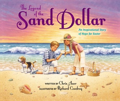 The Legend of the Sand Dollar, Newly Illustrated  Edition  -     By: Chris Auer     Illustrated By: Richard Crowdrey