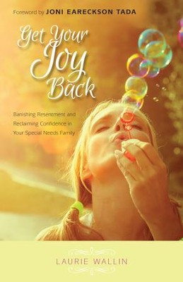 Get Your Joy Back: Banishing Resentment and Reclaiming Confidence in Your Special Needs Family - eBook  -     By: Laurie Wallin