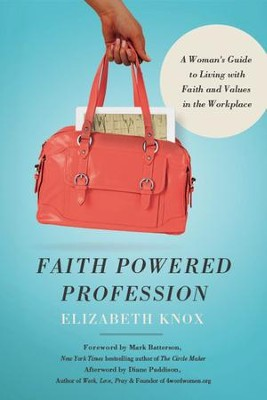 Faith Powered Profession: A Woman's Guide to Living with Faith and Values in the Workplace  -     By: Elizabeth Knox